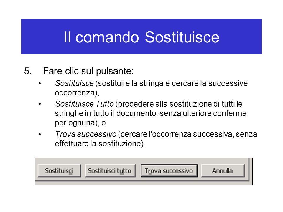 Il comando Sostituisce 5.Fare clic sul pulsante: Sostituisce (sostituire la stringa e cercare la successive occorrenza), Sostituisce Tutto (procedere