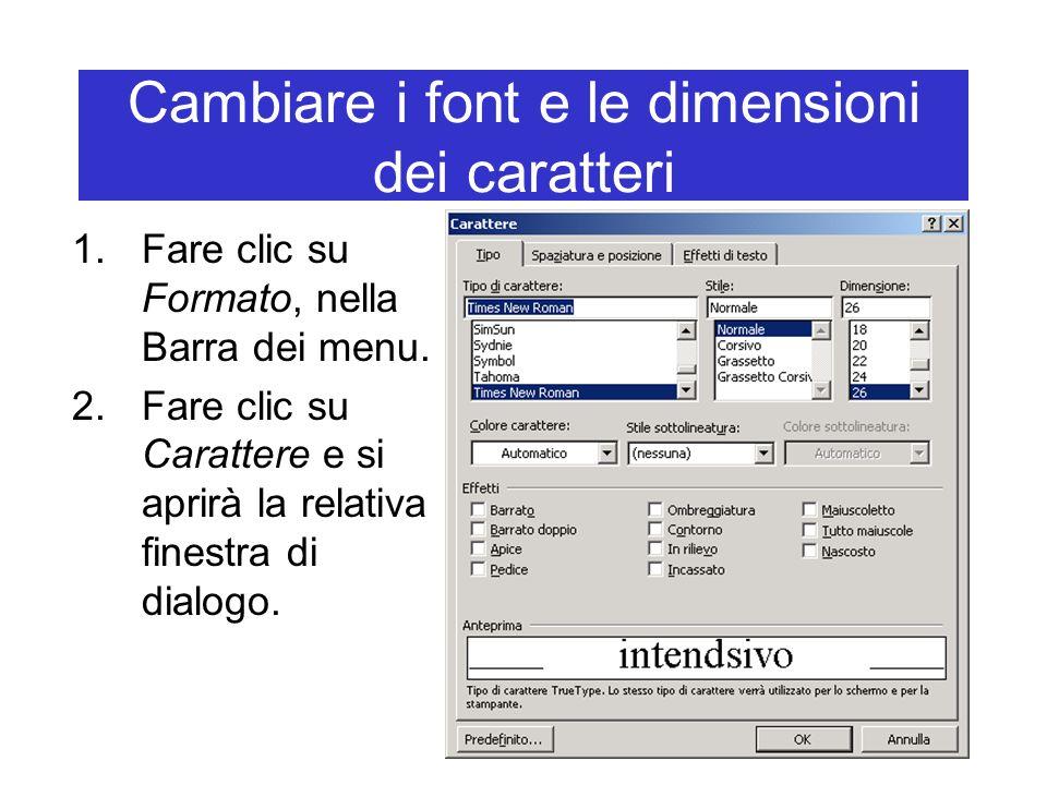 Cambiare i font e le dimensioni dei caratteri 1.Fare clic su Formato, nella Barra dei menu. 2.Fare clic su Carattere e si aprirà la relativa finestra