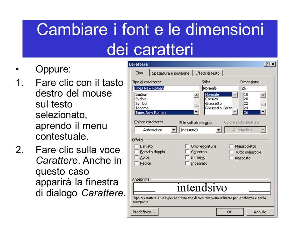 Cambiare i font e le dimensioni dei caratteri Oppure: 1.Fare clic con il tasto destro del mouse sul testo selezionato, aprendo il menu contestuale. 2.