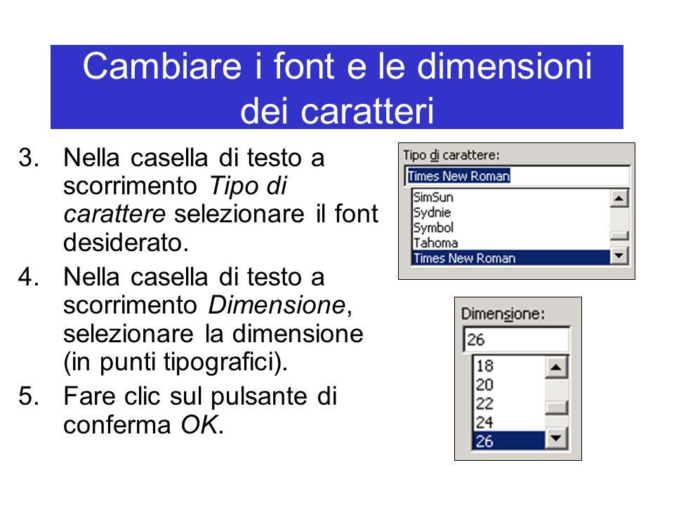 Cambiare i font e le dimensioni dei caratteri 3.Nella casella di testo a scorrimento Tipo di carattere selezionare il font desiderato. 4.Nella casella