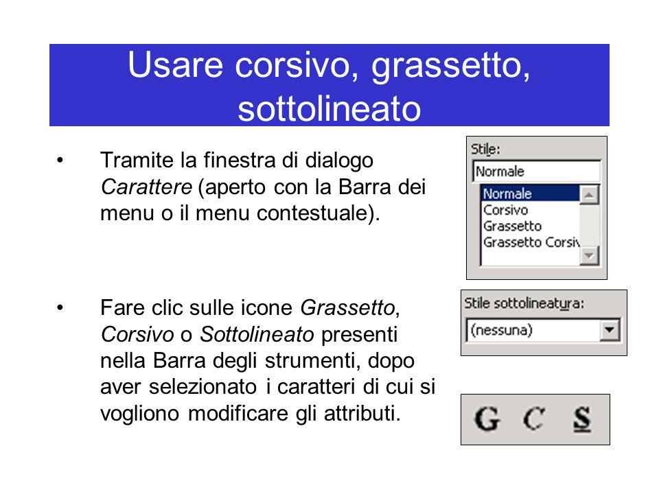 Usare corsivo, grassetto, sottolineato Tramite la finestra di dialogo Carattere (aperto con la Barra dei menu o il menu contestuale). Fare clic sulle