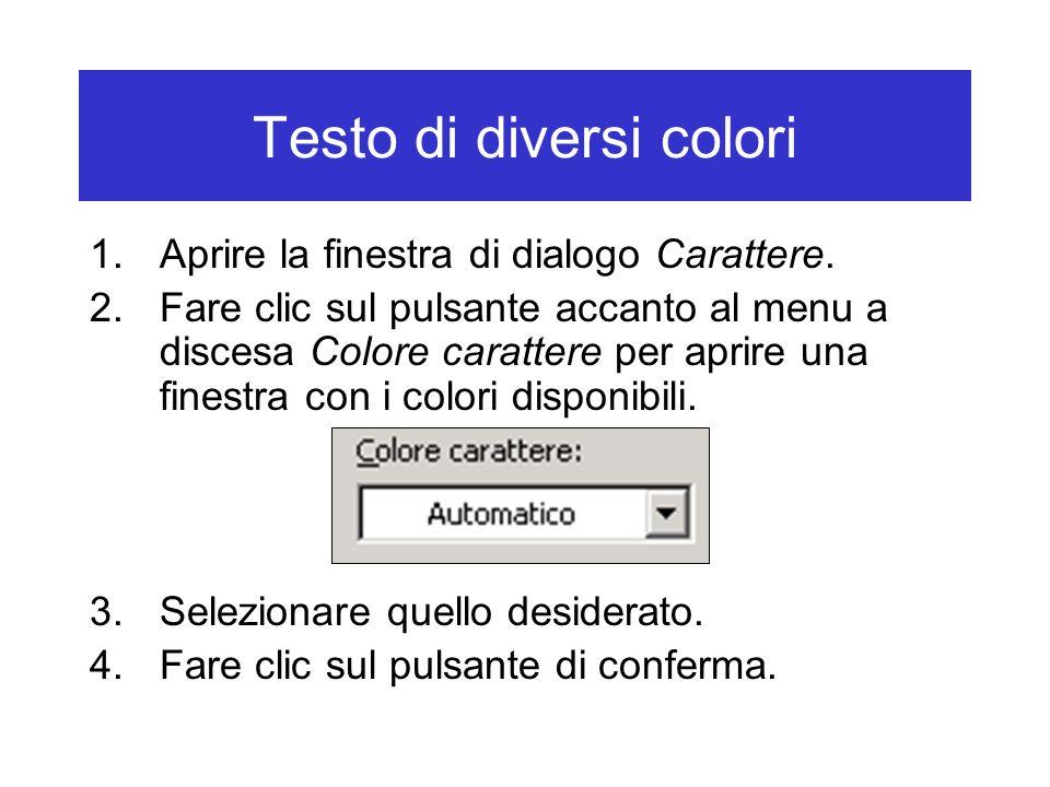 Testo di diversi colori 1.Aprire la finestra di dialogo Carattere. 2.Fare clic sul pulsante accanto al menu a discesa Colore carattere per aprire una