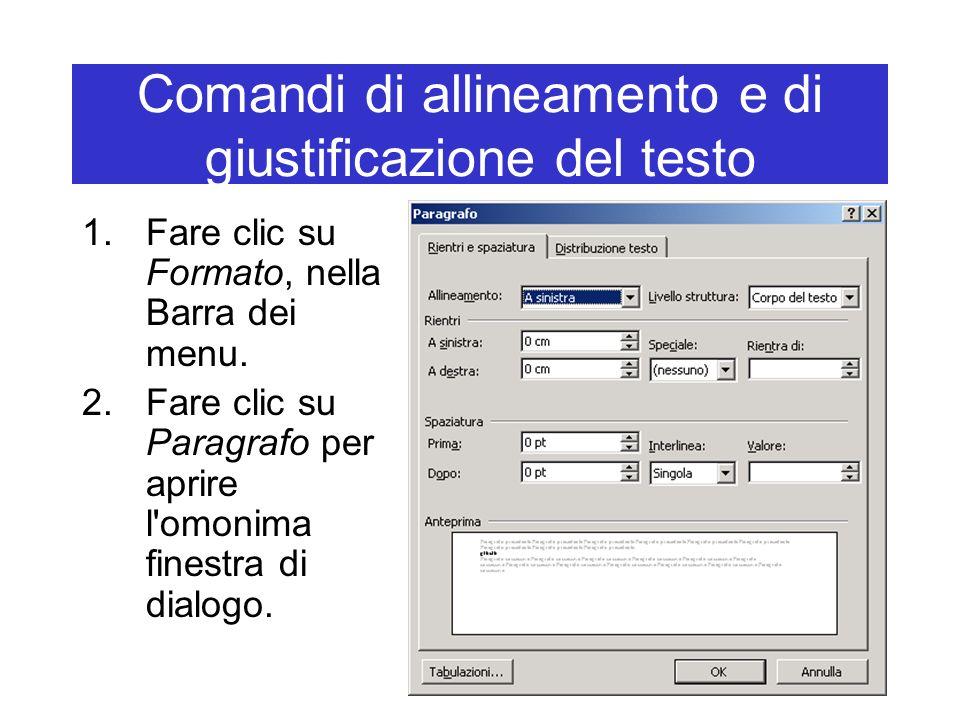 Comandi di allineamento e di giustificazione del testo 1.Fare clic su Formato, nella Barra dei menu. 2.Fare clic su Paragrafo per aprire l'omonima fin