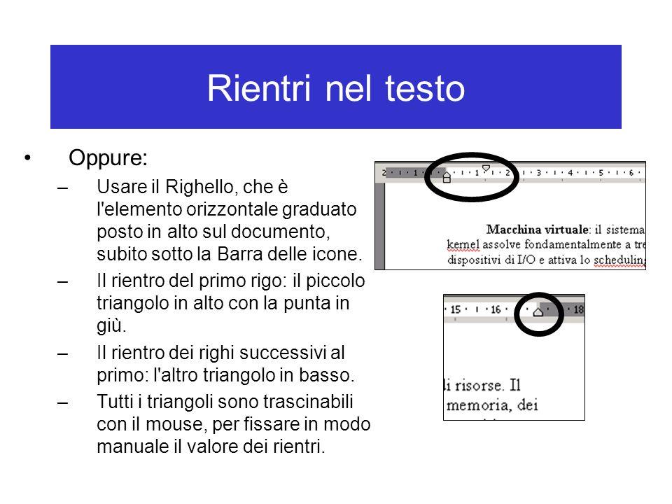 Rientri nel testo Oppure: –Usare il Righello, che è l'elemento orizzontale graduato posto in alto sul documento, subito sotto la Barra delle icone. –I