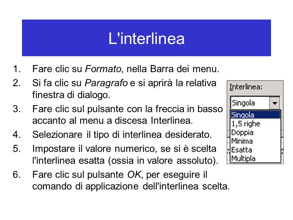 L'interlinea 1.Fare clic su Formato, nella Barra dei menu. 2.Si fa clic su Paragrafo e si aprirà la relativa finestra di dialogo. 3.Fare clic sul puls