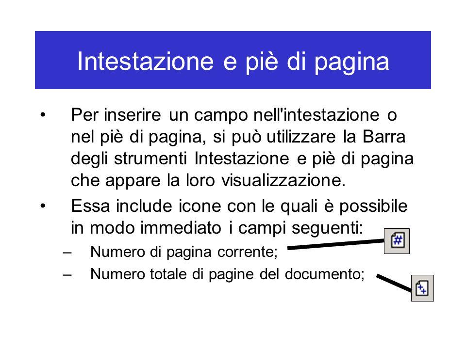 Intestazione e piè di pagina Per inserire un campo nell'intestazione o nel piè di pagina, si può utilizzare la Barra degli strumenti Intestazione e pi