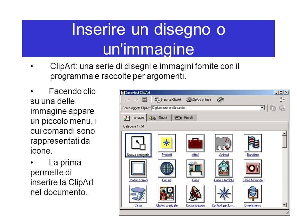 Inserire un disegno o un'immagine ClipArt: una serie di disegni e immagini fornite con il programma e raccolte per argomenti. Facendo clic su una dell