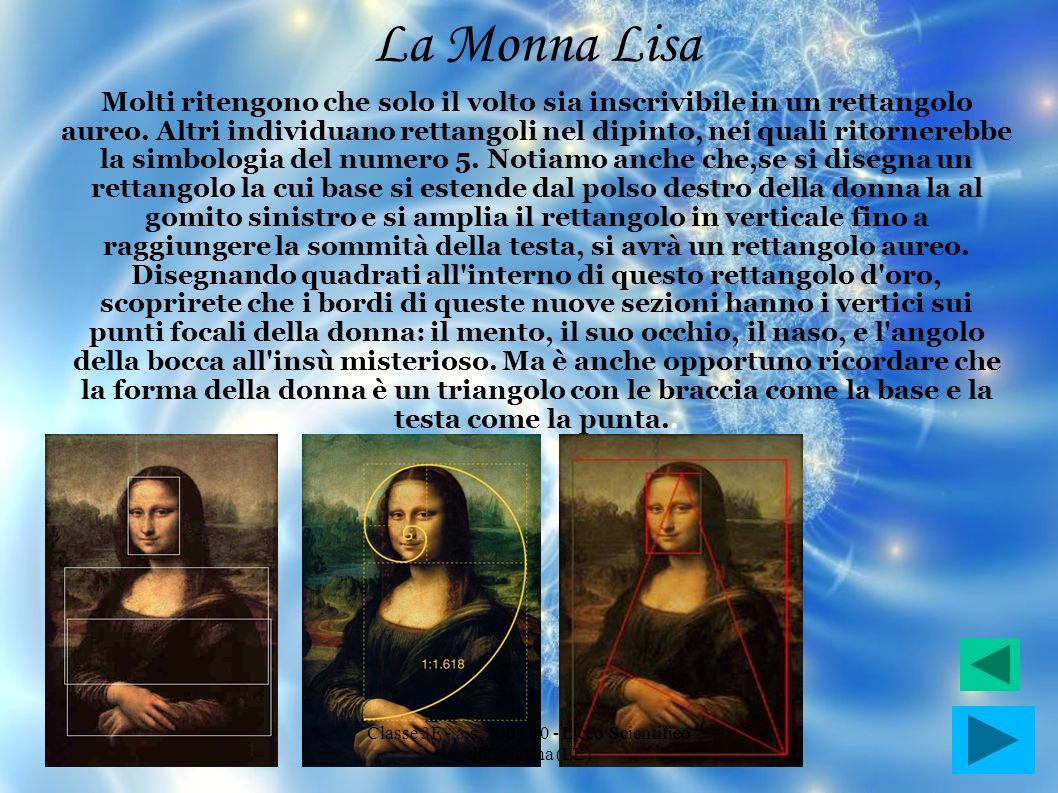 La Monna Lisa Molti ritengono che solo il volto sia inscrivibile in un rettangolo aureo. Altri individuano rettangoli nel dipinto, nei quali ritornere