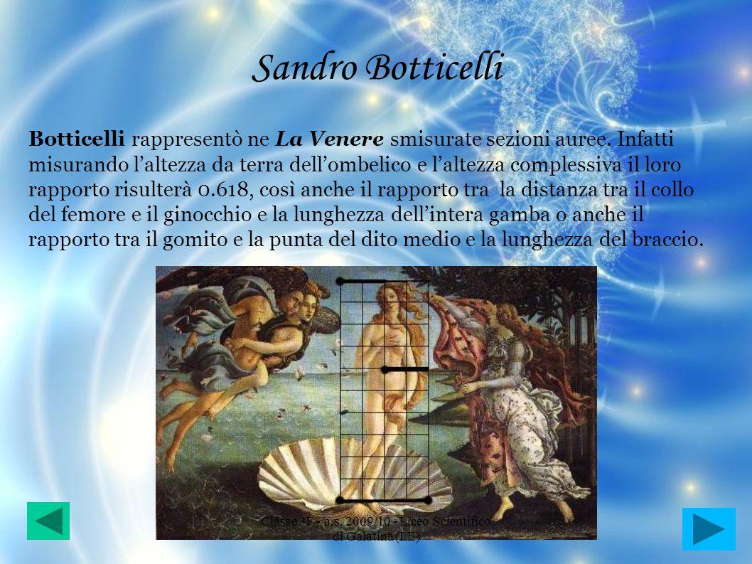 Sandro Botticelli Botticelli rappresentò ne La Venere smisurate sezioni auree. Infatti misurando laltezza da terra dellombelico e laltezza complessiva