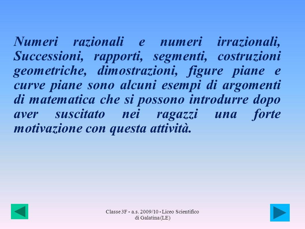 Classe 3F - a.s. 2009/10 - Liceo Scientifico di Galatina (LE) Numeri razionali e numeri irrazionali, Successioni, rapporti, segmenti, costruzioni geom