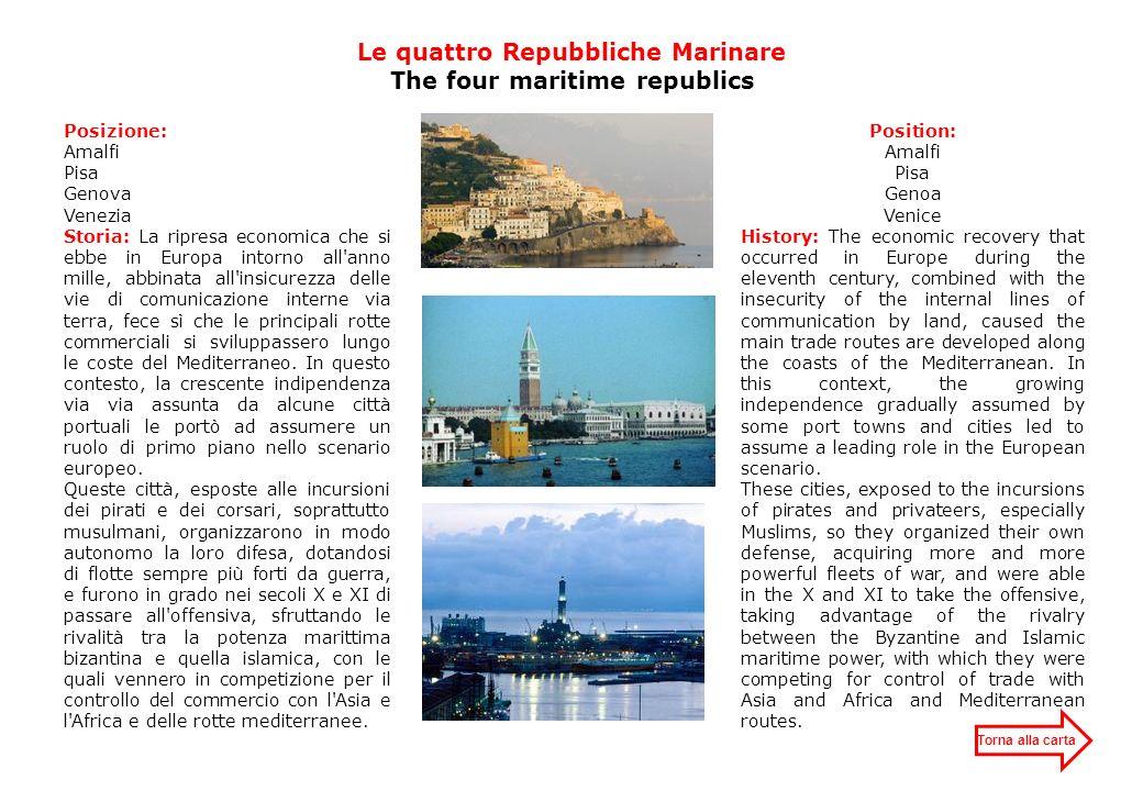 Posizione: Amalfi Pisa Genova Venezia Storia: La ripresa economica che si ebbe in Europa intorno all'anno mille, abbinata all'insicurezza delle vie di