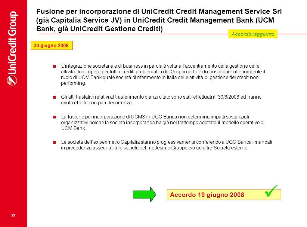 22 Fusione per incorporazione di UniCredit Credit Management Service Srl (già Capitalia Service JV) in UniCredit Credit Management Bank (UCM Bank, già