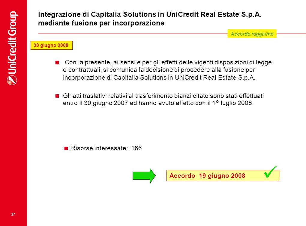 27 Integrazione di Capitalia Solutions in UniCredit Real Estate S.p.A. mediante fusione per incorporazione Con la presente, ai sensi e per gli effetti