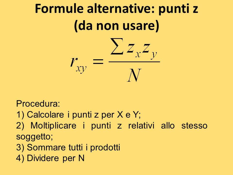 Formule alternative: punti z (da non usare) Procedura: 1) Calcolare i punti z per X e Y; 2) Moltiplicare i punti z relativi allo stesso soggetto; 3) S