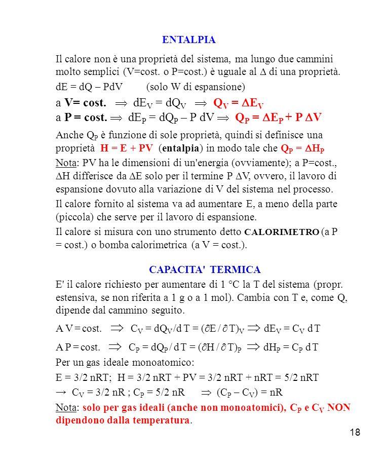 18 ENTALPIA Il calore non è una proprietà del sistema, ma lungo due cammini molto semplici (V=cost.