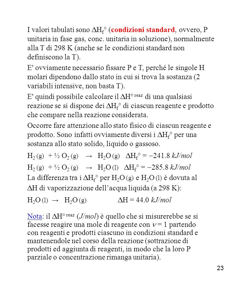23 I valori tabulati sono H f ° (condizioni standard, ovvero, P unitaria in fase gas, conc.