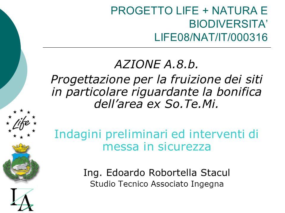 PROGETTO LIFE + NATURA E BIODIVERSITA LIFE08/NAT/IT/000316 AZIONE A.8.b. Progettazione per la fruizione dei siti in particolare riguardante la bonific