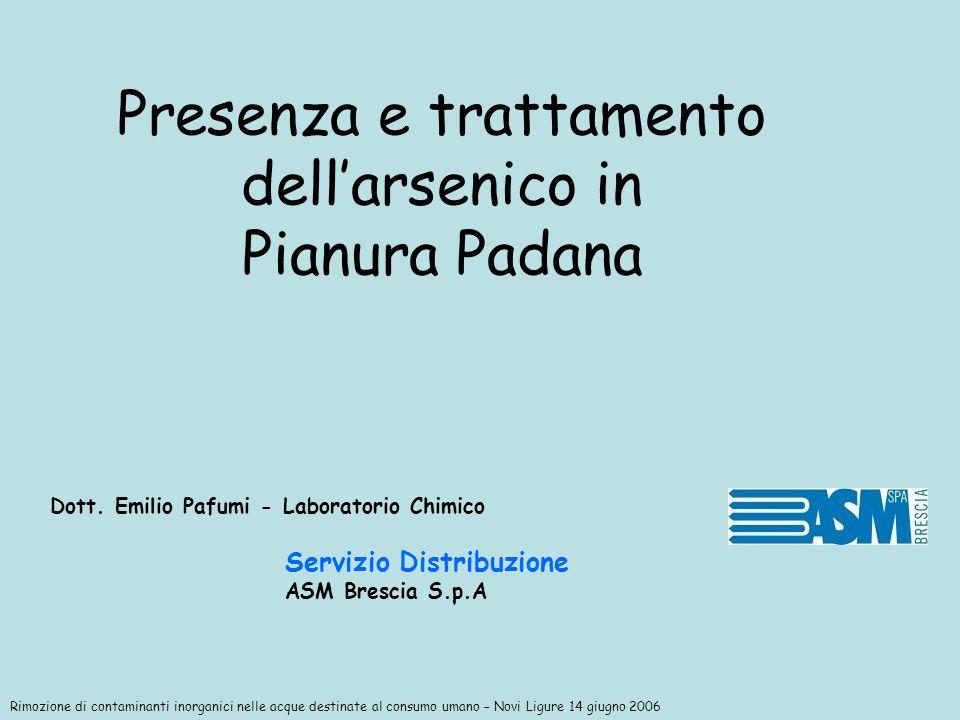 Presenza e trattamento dellarsenico in Pianura Padana Dott. Emilio Pafumi - Laboratorio Chimico Rimozione di contaminanti inorganici nelle acque desti