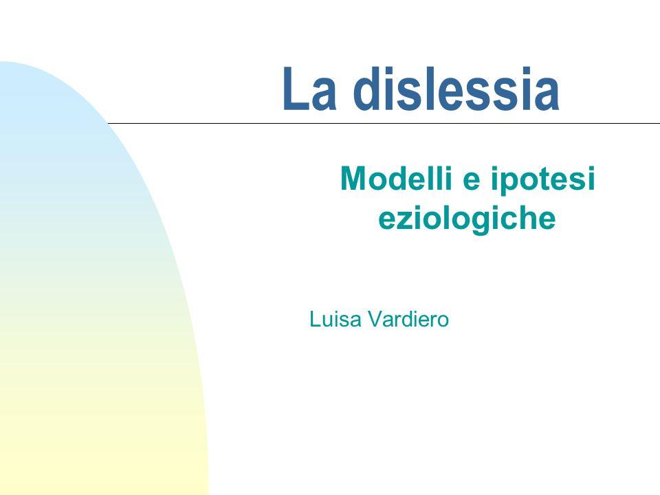 La dislessia Modelli e ipotesi eziologiche Luisa Vardiero