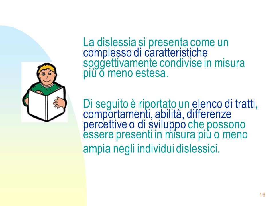 16 La dislessia si presenta come un complesso di caratteristiche soggettivamente condivise in misura più o meno estesa.