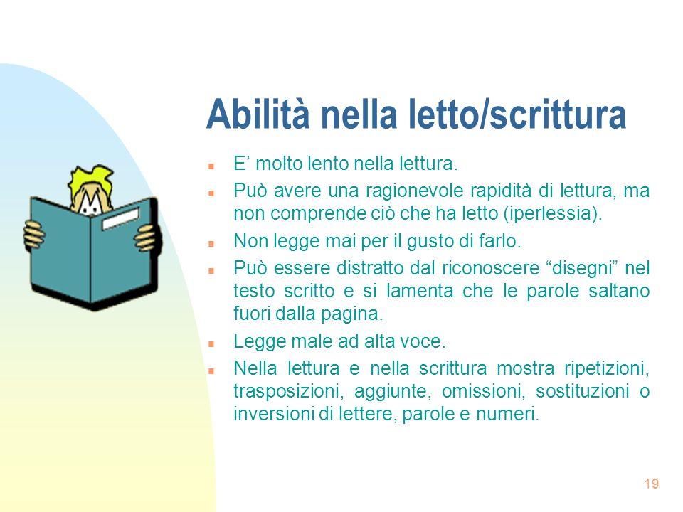 19 Abilità nella letto/scrittura n E molto lento nella lettura.