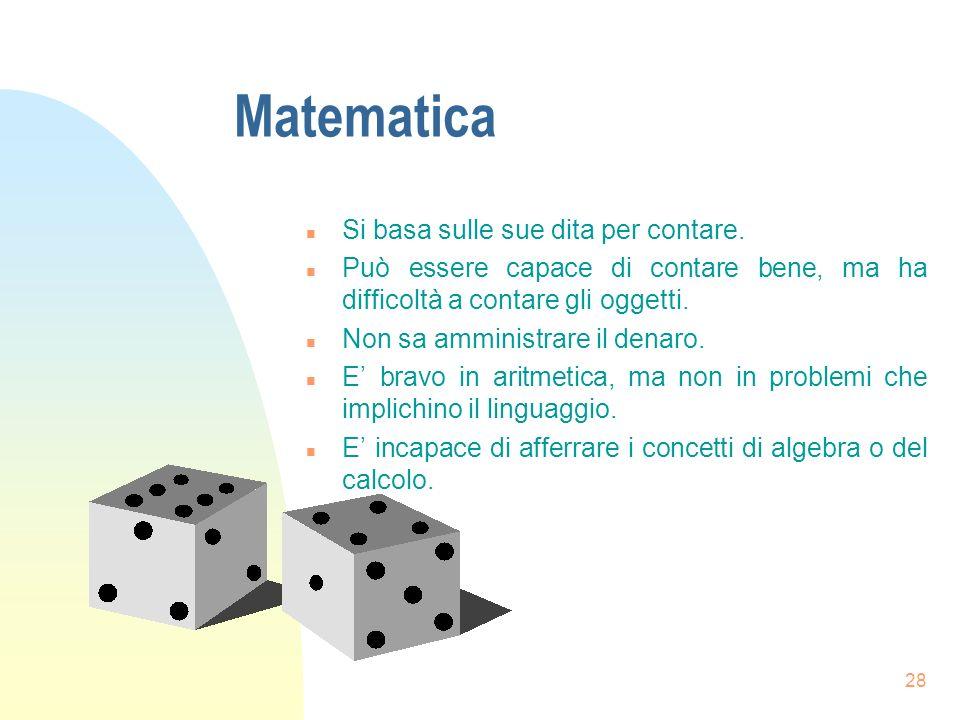 28 Matematica n Si basa sulle sue dita per contare.