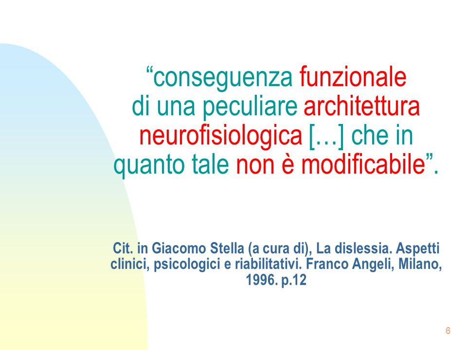 6 conseguenza funzionale di una peculiare architettura neurofisiologica […] che in quanto tale non è modificabile.