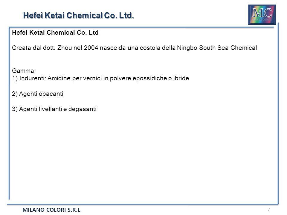 MILANO COLORI S.R.L. 7 Hefei Ketai Chemical Co. Ltd. Hefei Ketai Chemical Co. Ltd Creata dal dott. Zhou nel 2004 nasce da una costola della Ningbo Sou