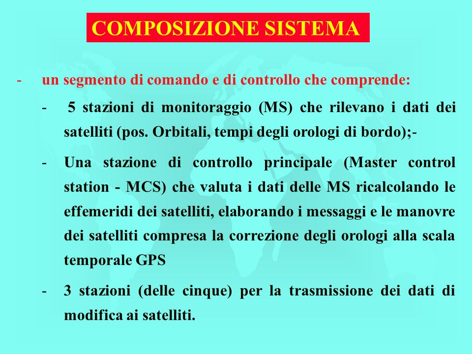 COMPOSIZIONE SISTEMA - -un segmento di comando e di controllo che comprende: - 5 stazioni di monitoraggio (MS) che rilevano i dati dei satelliti (pos.