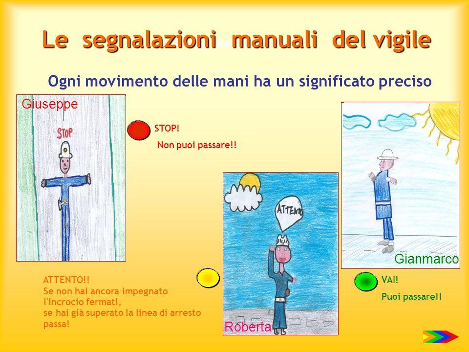 Le segnalazioni manuali Le segnalazioni manuali del vigile Ogni movimento delle mani ha un significato preciso STOP! Non puoi passare!! VAI! Puoi pass