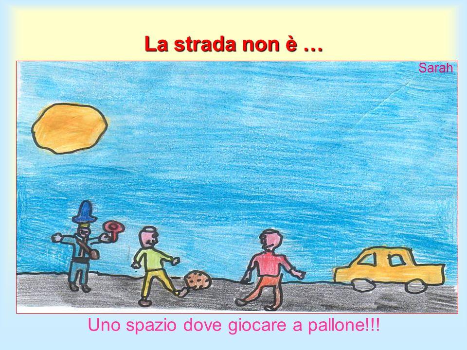 La strada non è … Uno spazio dove giocare a pallone!!! Sarah