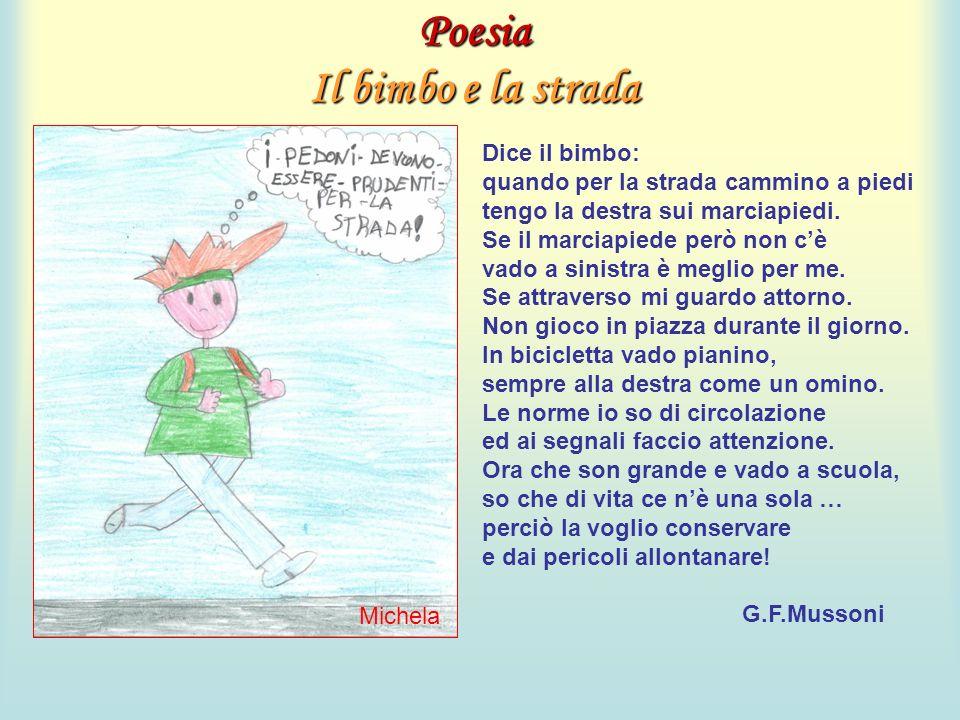 Poesia Il bimbo e la strada Dice il bimbo: quando per la strada cammino a piedi tengo la destra sui marciapiedi. Se il marciapiede però non cè vado a
