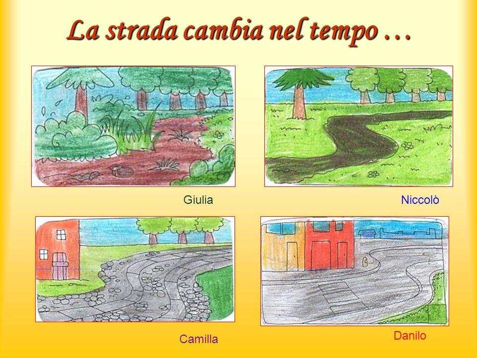 La strada cambia nel tempo … GiuliaNiccolò Camilla Danilo