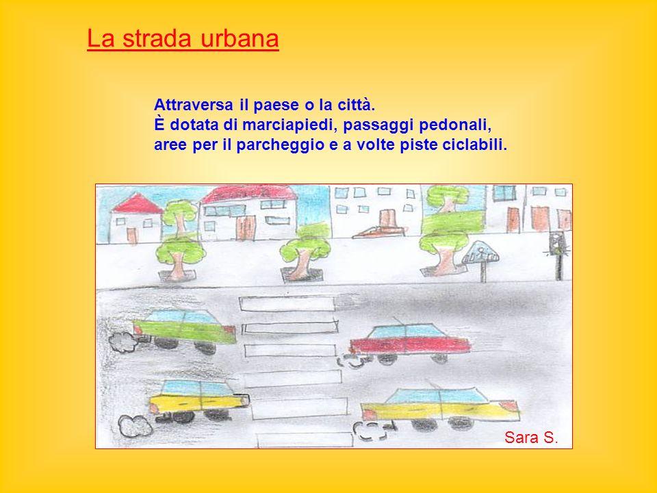 La strada urbana Attraversa il paese o la città. È dotata di marciapiedi, passaggi pedonali, aree per il parcheggio e a volte piste ciclabili. Sara S.