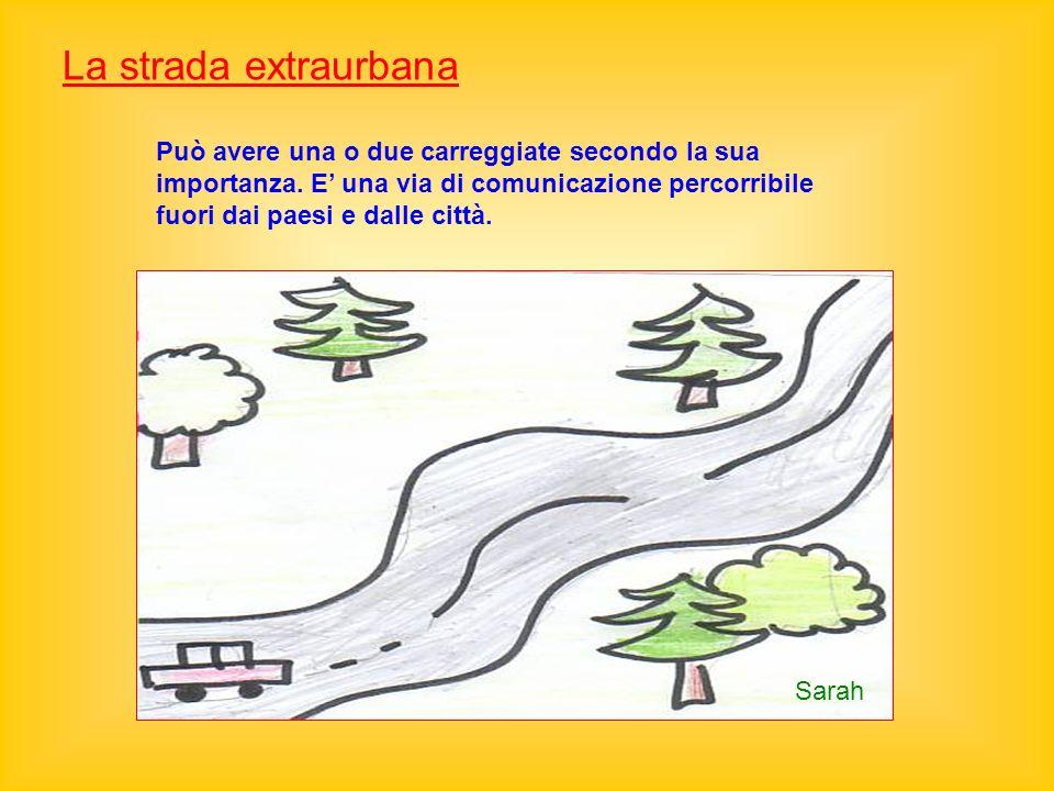 . La strada extraurbana Può avere una o due carreggiate secondo la sua importanza. E una via di comunicazione percorribile fuori dai paesi e dalle cit