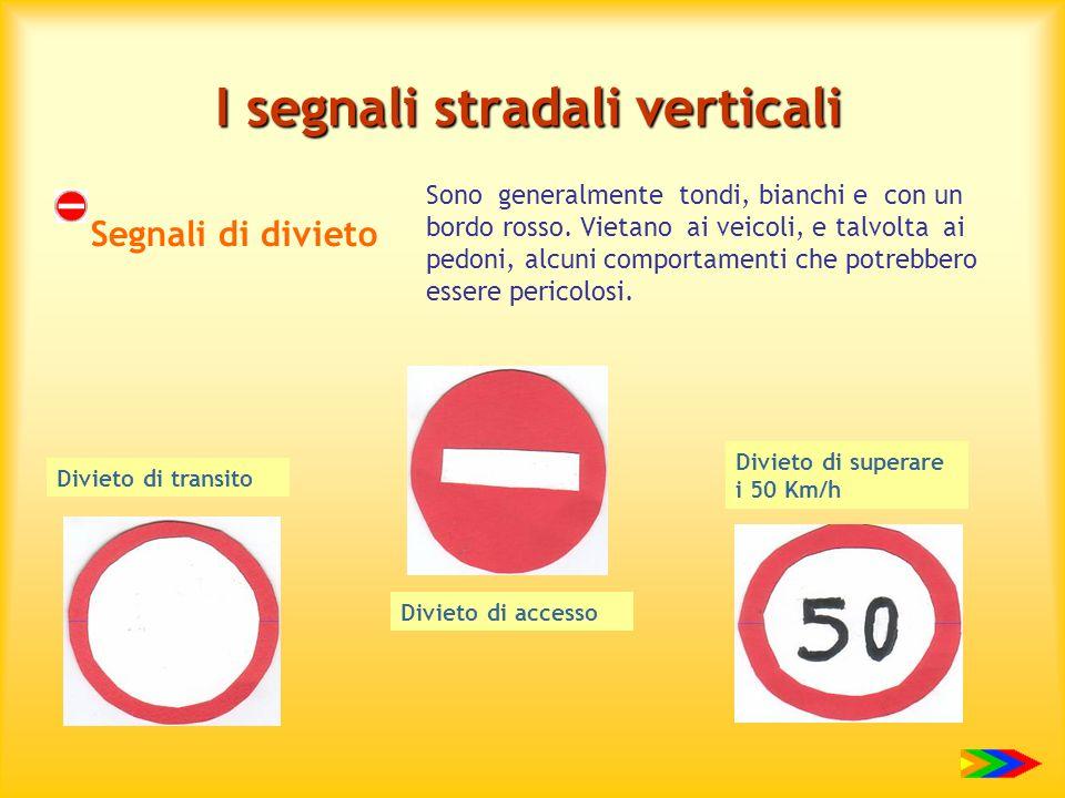 I segnali stradali verticali Sono generalmente tondi, bianchi e con un bordo rosso. Vietano ai veicoli, e talvolta ai pedoni, alcuni comportamenti che