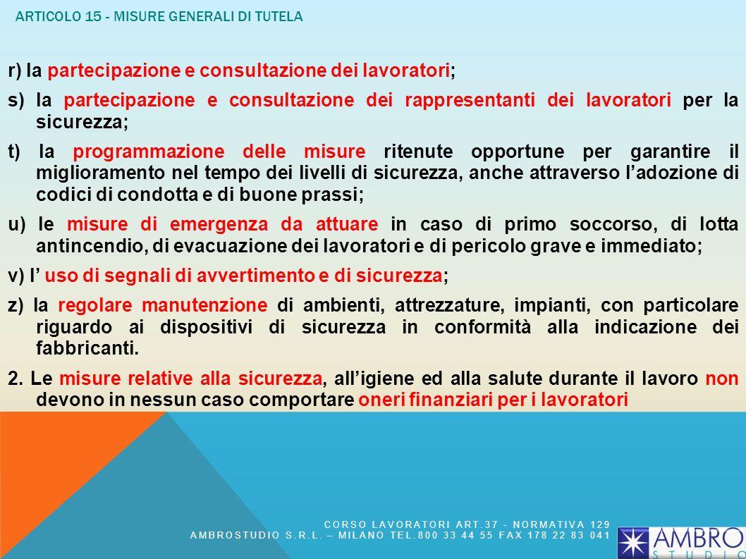 ARTICOLO 15 - MISURE GENERALI DI TUTELA g) la limitazione al minimo del numero dei lavoratori che sono, o che possono essere, esposti al rischio; h) l
