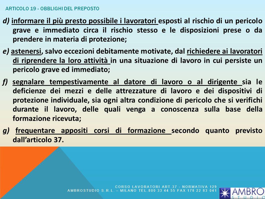 ARTICOLO 19 - OBBLIGHI DEL PREPOSTO 1. In riferimento alle attività indicate allarticolo 3, i PREPOSTI, secondo le loro attribuzioni e competenze, dev