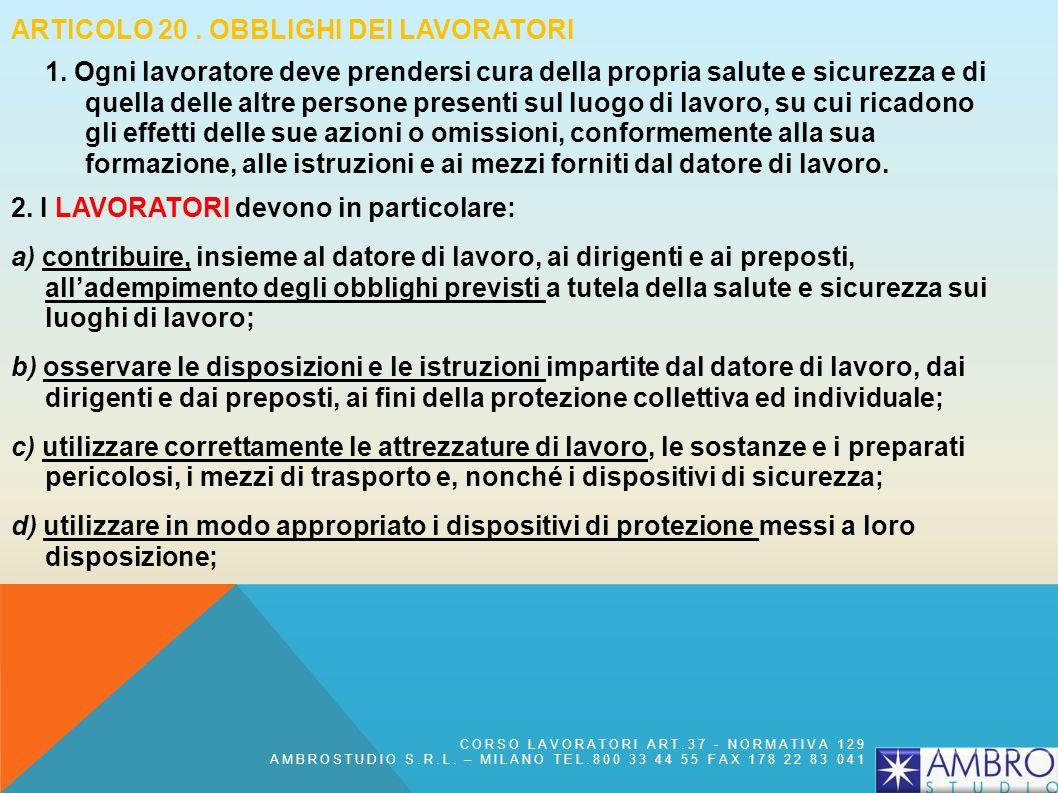 ARTICOLO 19 - OBBLIGHI DEL PREPOSTO d) informare il più presto possibile i lavoratori esposti al rischio di un pericolo grave e immediato circa il ris