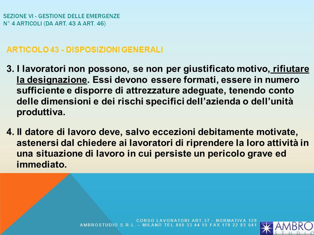 ARTICOLO 41 - SORVEGLIANZA SANITARIA 1. La sorveglianza sanitaria è effettuata dal medico competente: a) nei casi previsti dalla normativa vigente, da