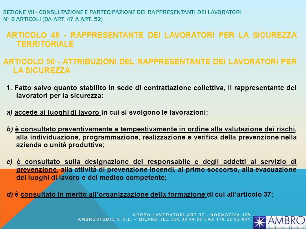 SEZIONE VII - CONSULTAZIONE E PARTECIPAZIONE DEI RAPPRESENTANTI DEI LAVORATORI N° 6 ARTICOLI (DA ART. 47 A ART. 52) ARTICOLO 47 - RAPPRESENTANTE DEI L