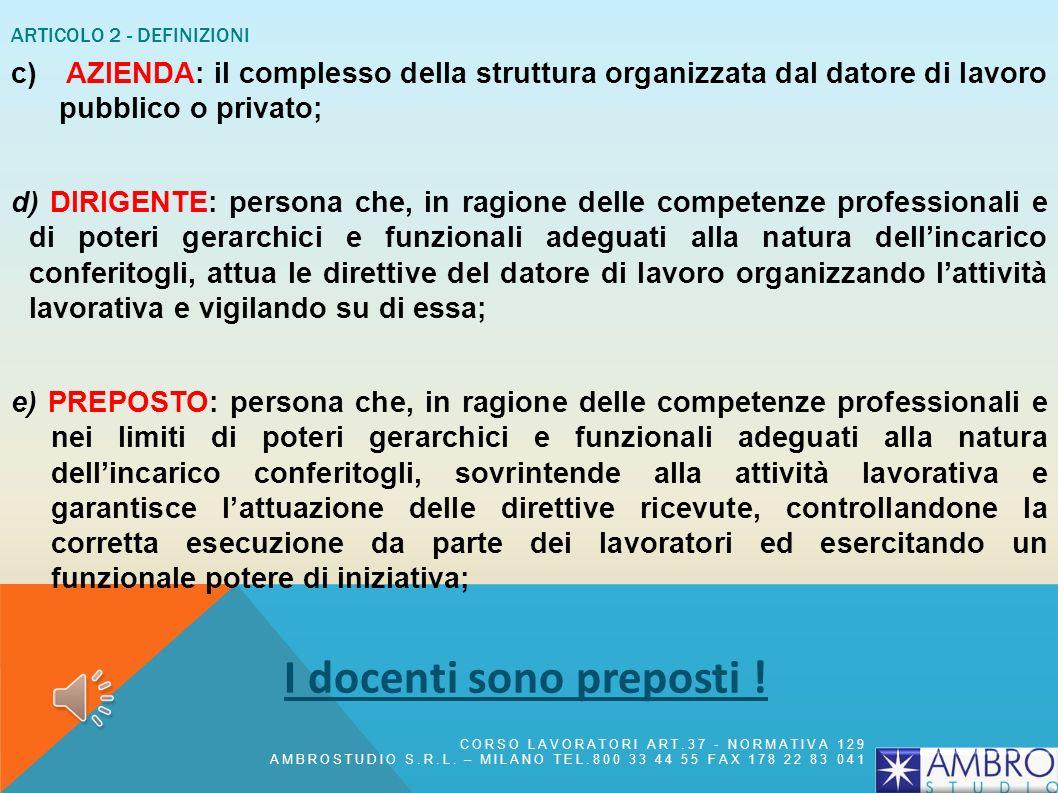 ARTICOLO 2 - DEFINIZIONI b) DATORE DI LAVORO : il soggetto titolare del rapporto di lavoro con il lavoratore o, comunque, il soggetto che, secondo il