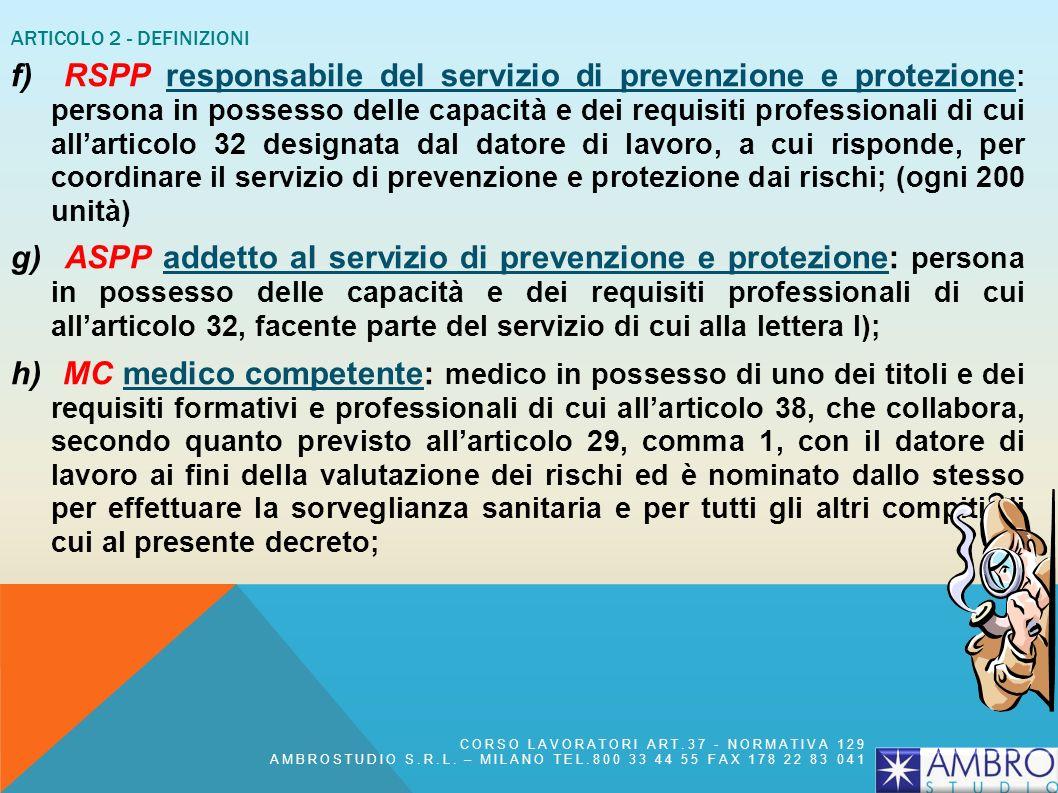 ARTICOLO 2 - DEFINIZIONI c) AZIENDA: il complesso della struttura organizzata dal datore di lavoro pubblico o privato; d) DIRIGENTE: persona che, in r