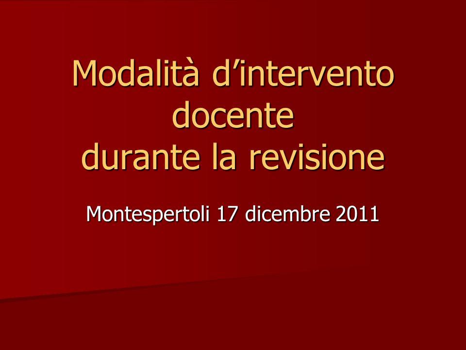 Montespertoli 17 dicembre 2011 Modalità dintervento docente durante la revisione
