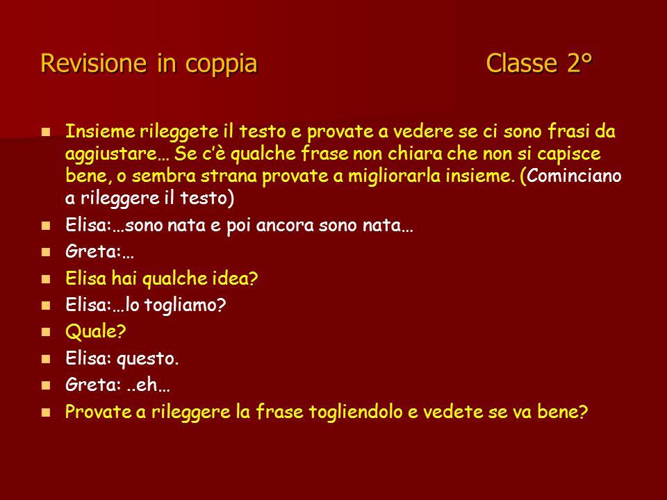 Revisione in coppia Classe 2° Insieme rileggete il testo e provate a vedere se ci sono frasi da aggiustare… Se cè qualche frase non chiara che non si