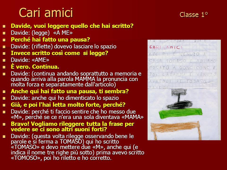 Cari amici Classe 1° Davide, vuoi leggere quello che hai scritto? Davide, vuoi leggere quello che hai scritto? Davide: (legge) «A ME» Davide: (legge)