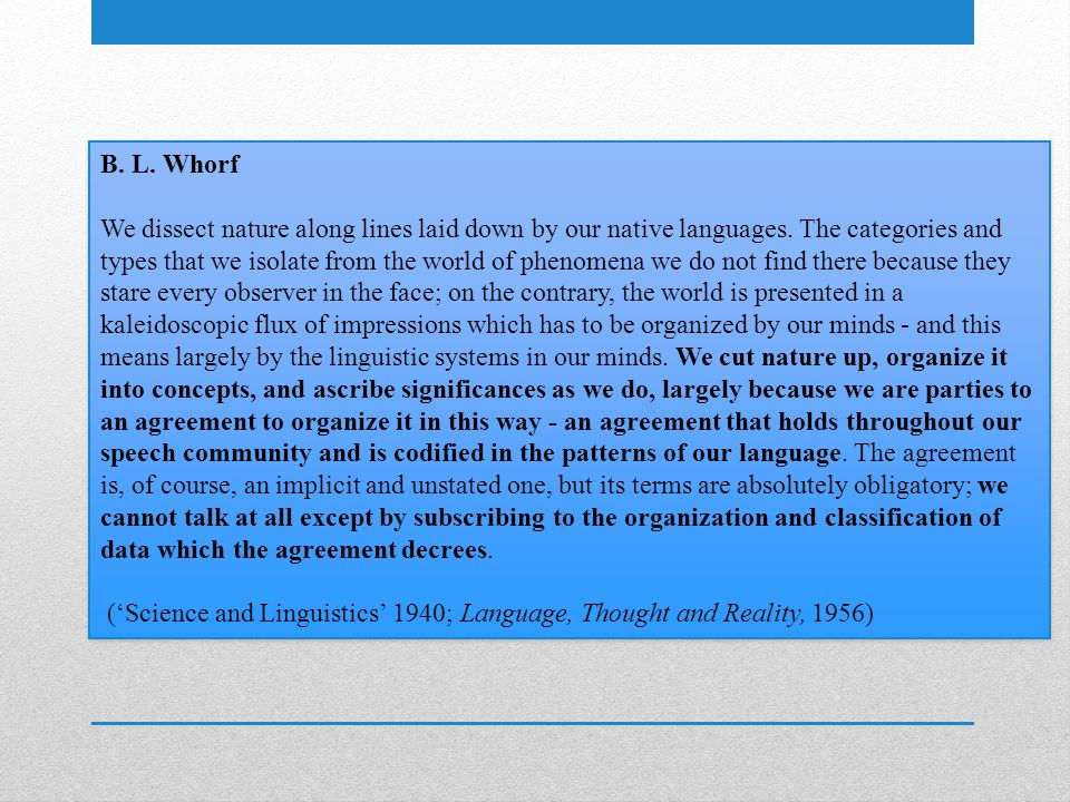 B.L. Whorf We dissect nature along lines laid down by our native languages.