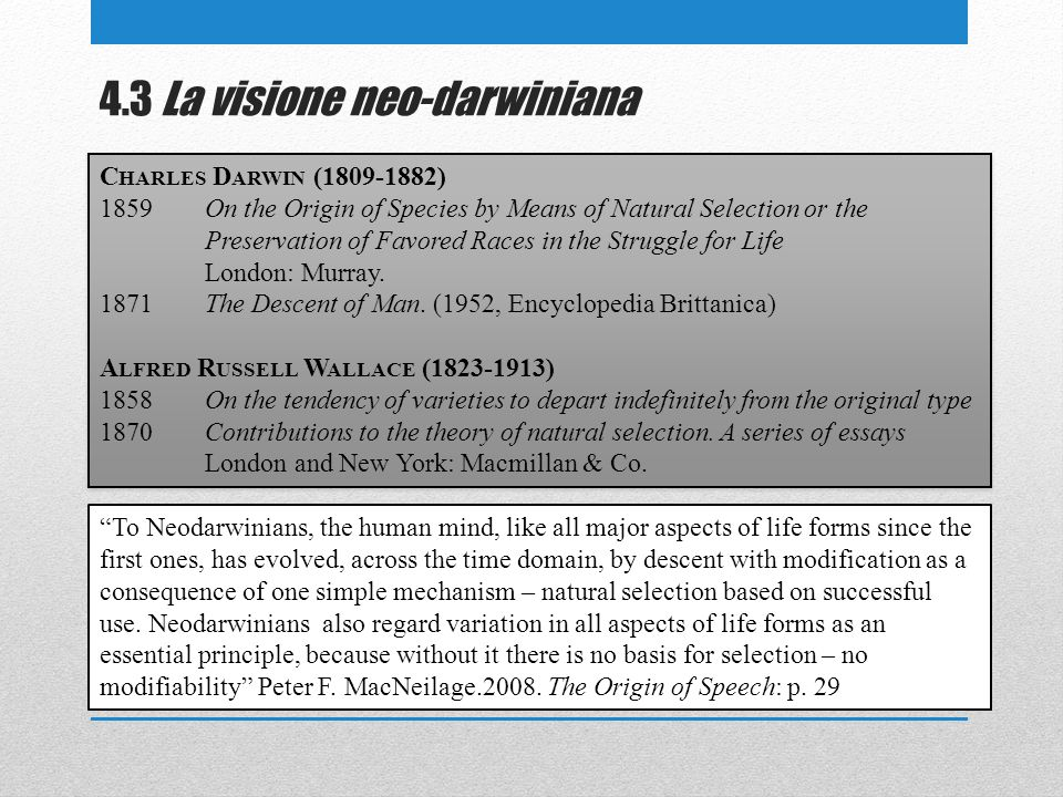 4.3 La visione neo-darwiniana C HARLES D ARWIN (1809-1882) 1859On the Origin of Species by Means of Natural Selection or the Preservation of Favored R
