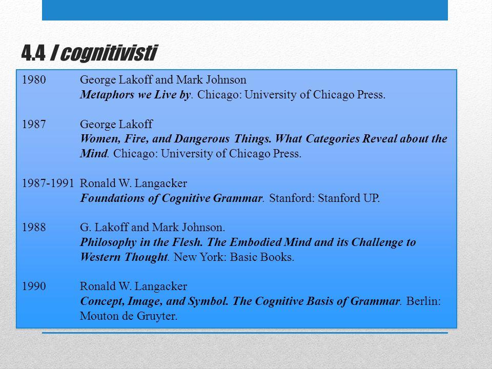 4.4 I cognitivisti 1980George Lakoff and Mark Johnson Metaphors we Live by.