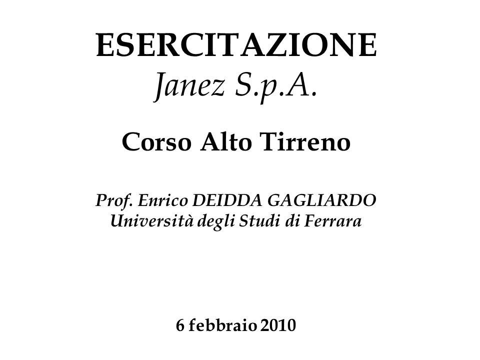ESERCITAZIONE Janez S.p.A. Corso Alto Tirreno Prof. Enrico DEIDDA GAGLIARDO Università degli Studi di Ferrara 6 febbraio 2010